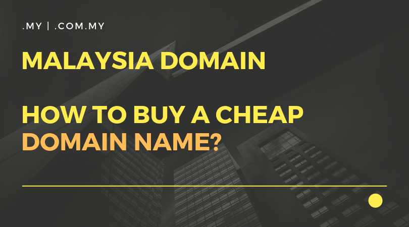 Malaysia Domain Name | How to buy a Cheap Domain