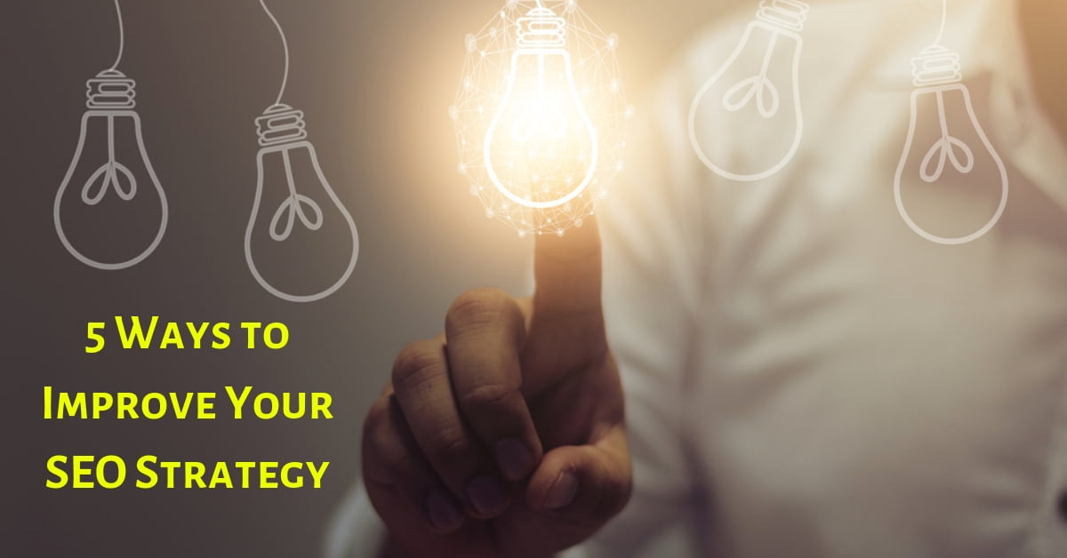 5 Ways to Improve Your SEO Strategy