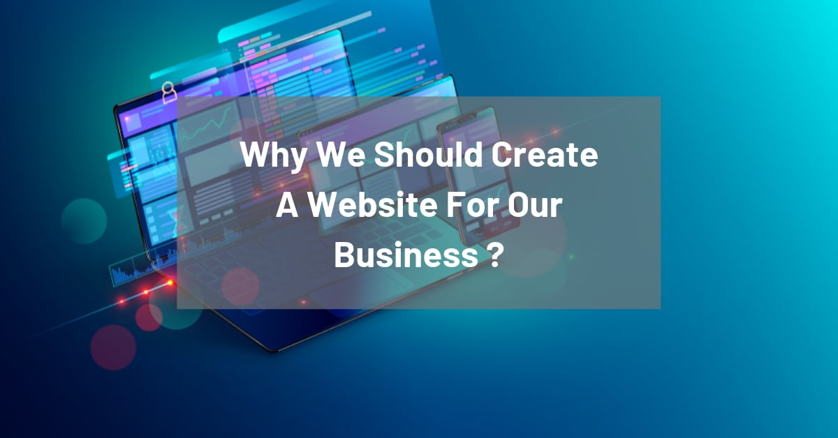 Why We Should Create A Website For Our Business ?