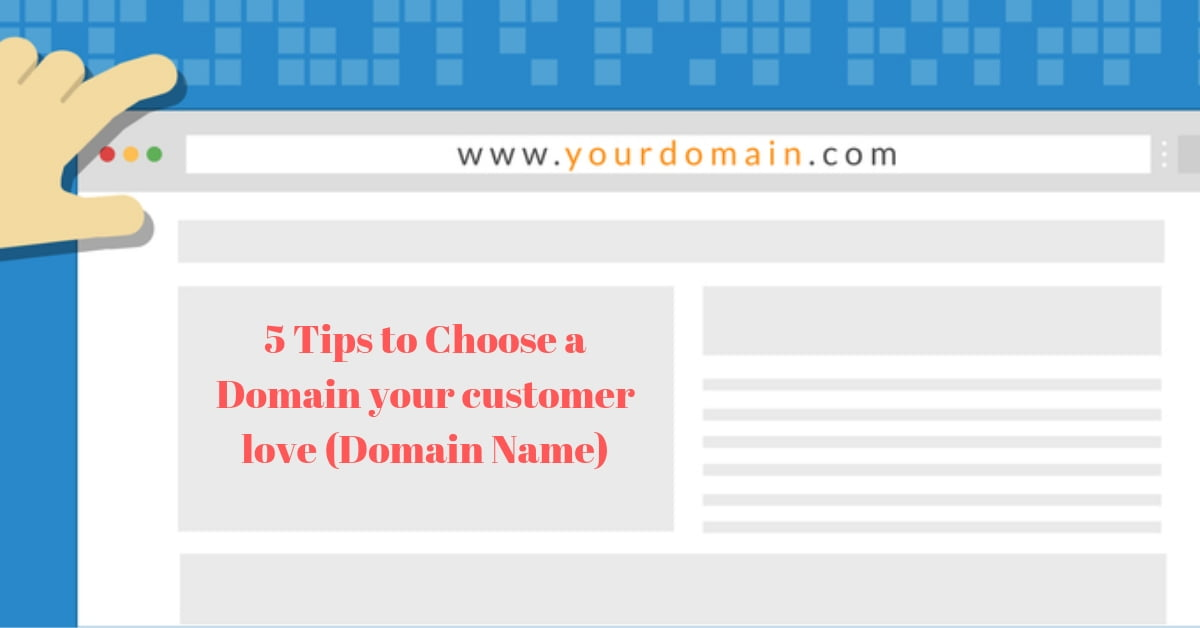 5 Tips to Choose a Domain your customer love (Domain Name)