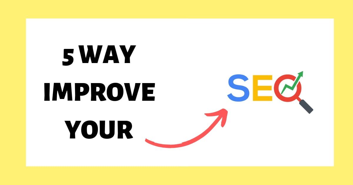 5 Ways To Improve SEO Rankings Today
