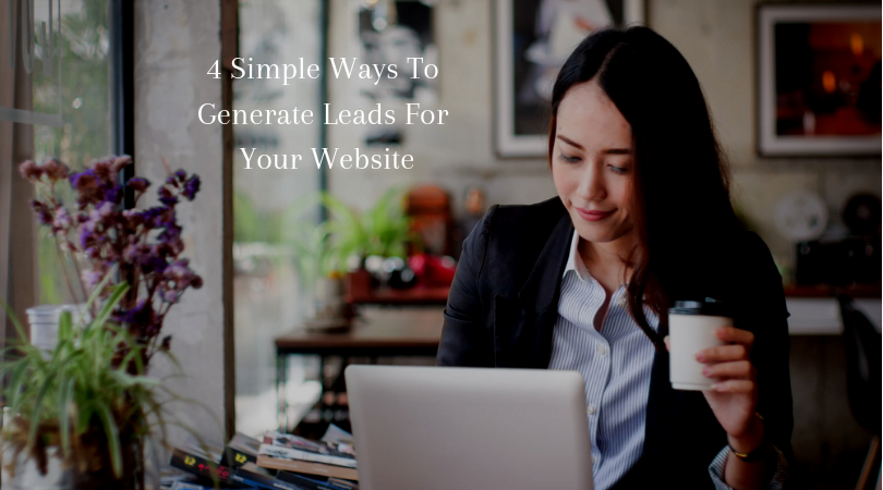 4 Simple Ways to Generate Leads For Your Website