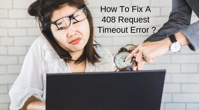 Knowledge Sharing】How to Fix a 408 Request Timeout Error