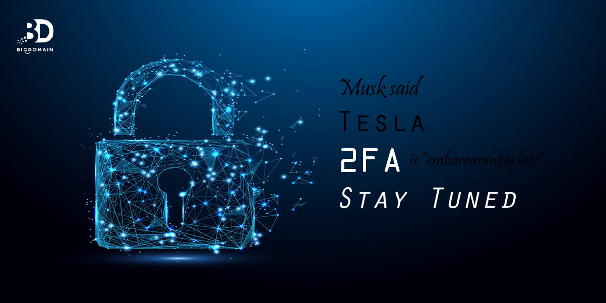 """Musk said Tesla 2FA is """"embarrassingly late"""", stay tuned."""
