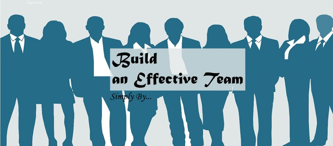 How to Build an Effective Team? Look Here!