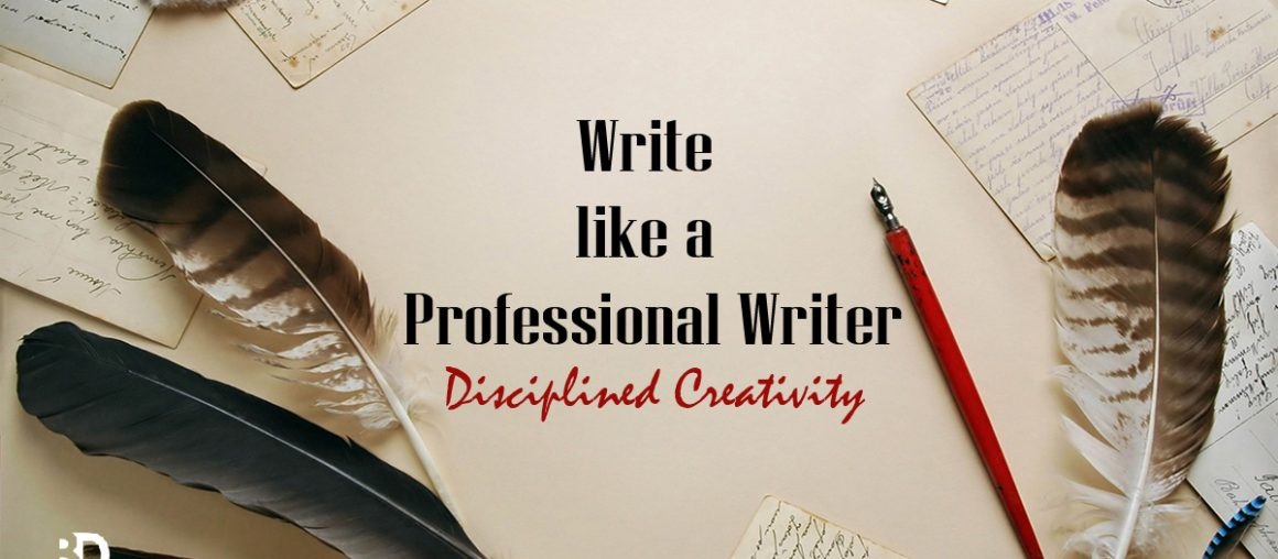 Practice Disciplined Creativity to be a Successful Professional Writer.