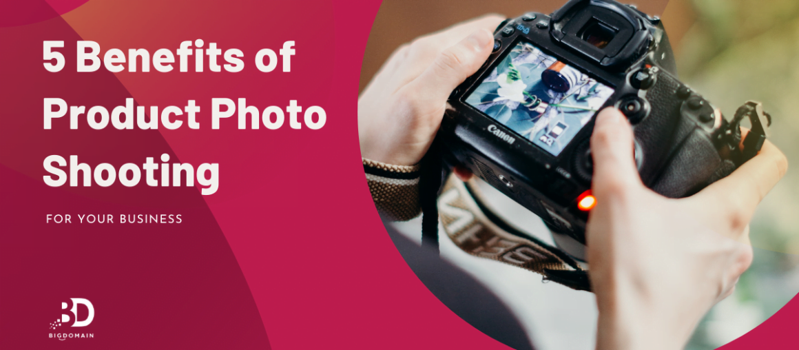 5 Benefits of Product Photo Shooting for Your Business
