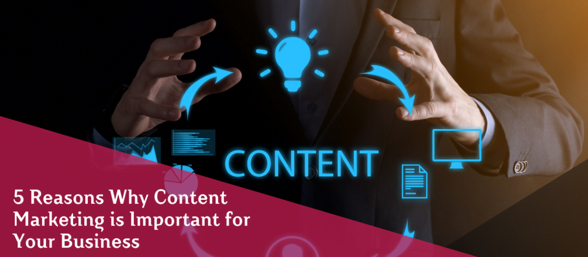 5 Reasons why content marketing is important for your business