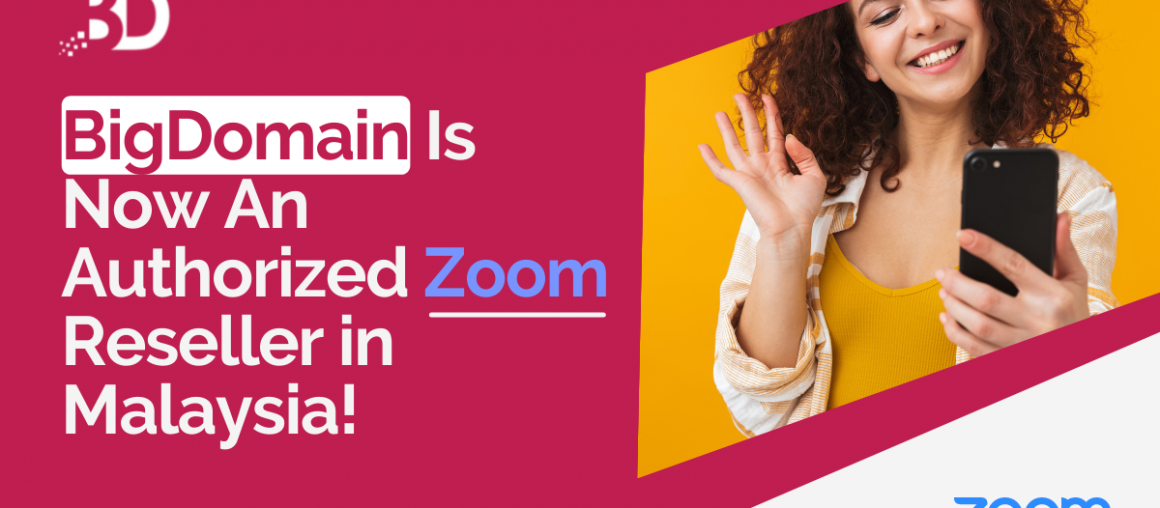 Good News! BigDomain Is Now An Authorized Zoom Partner in Malaysia!
