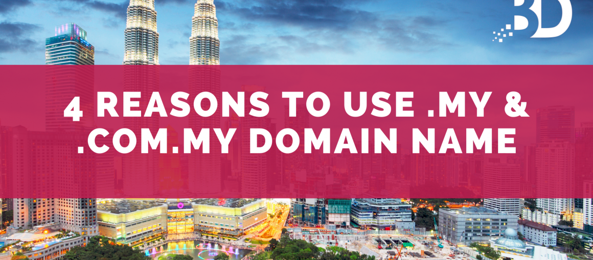 4 Reasons To Use .MY & .COM.MY Domain Name For Your Local Business